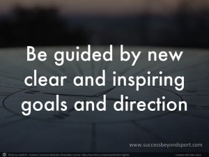 Be guided by new clear & inspiring goals and direction