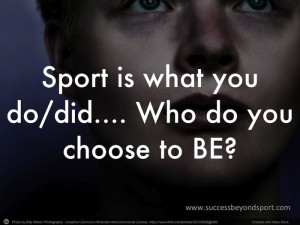 Sport is what you do/did - who do you choose to be? Success beyond Sport