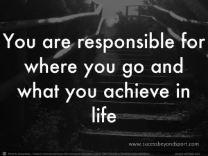 You are Responsible for where you go and what you achieve in life. Success beyond Sport